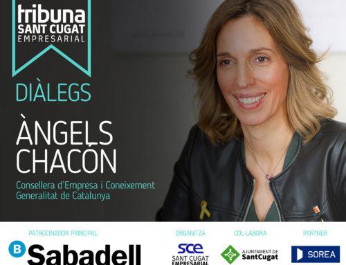 Sant Cugat Empresarial organitza 'Diàlegs- Tribuna Sant Cugat Empresarial', amb la presència de la Consellera d'Empresa i Coneixement, Àngels Chacón